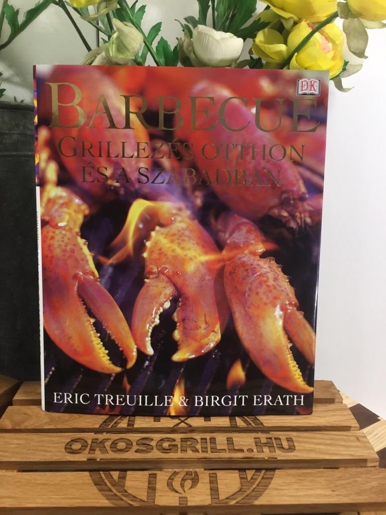 Barbecue - Grillezés otthon és a szabadban Birgit Erath - Eric Treuillé